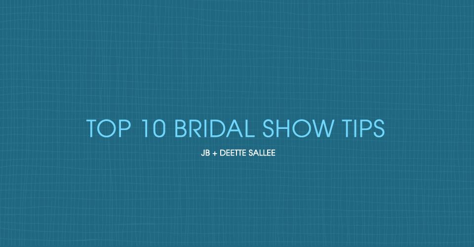 Top 10 Bridal Show Tips